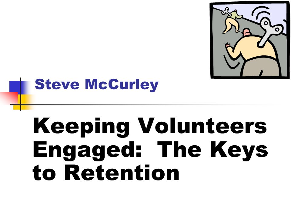 Steve McCurley Keeping Volunteers Engaged: The Keys to Retention