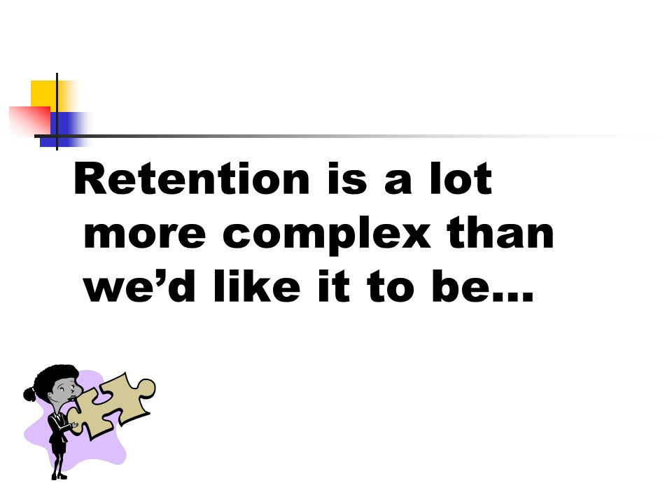 Retention is a lot more complex than wed like it to be…