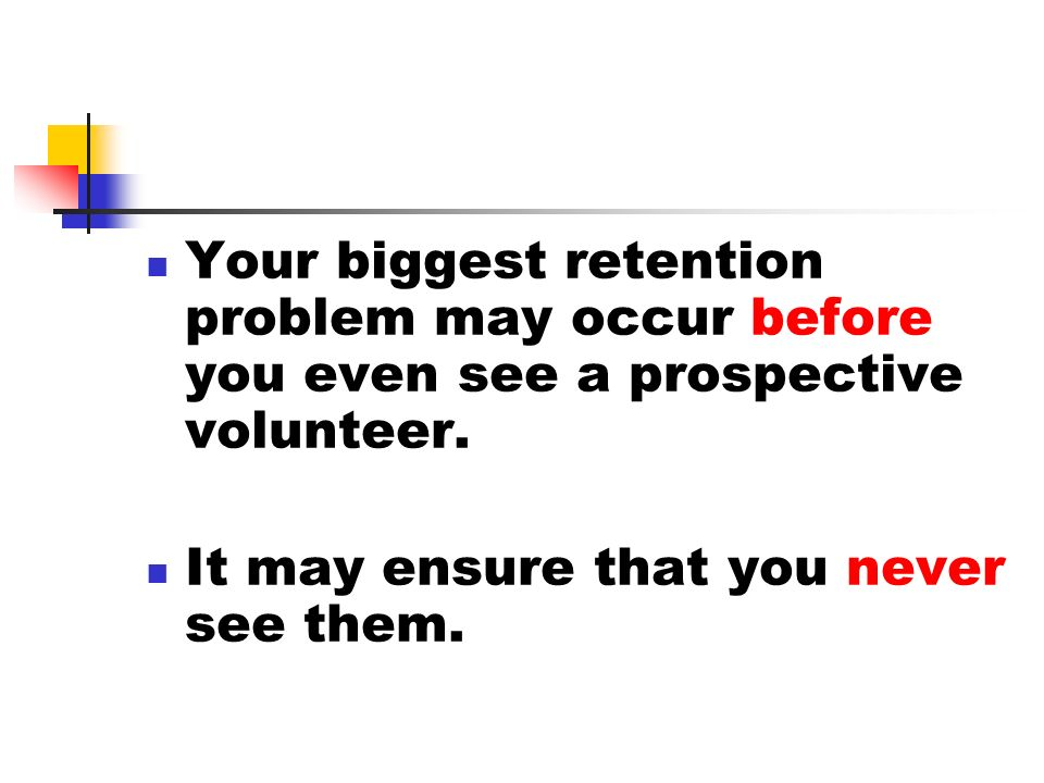 Your biggest retention problem may occur before you even see a prospective volunteer.