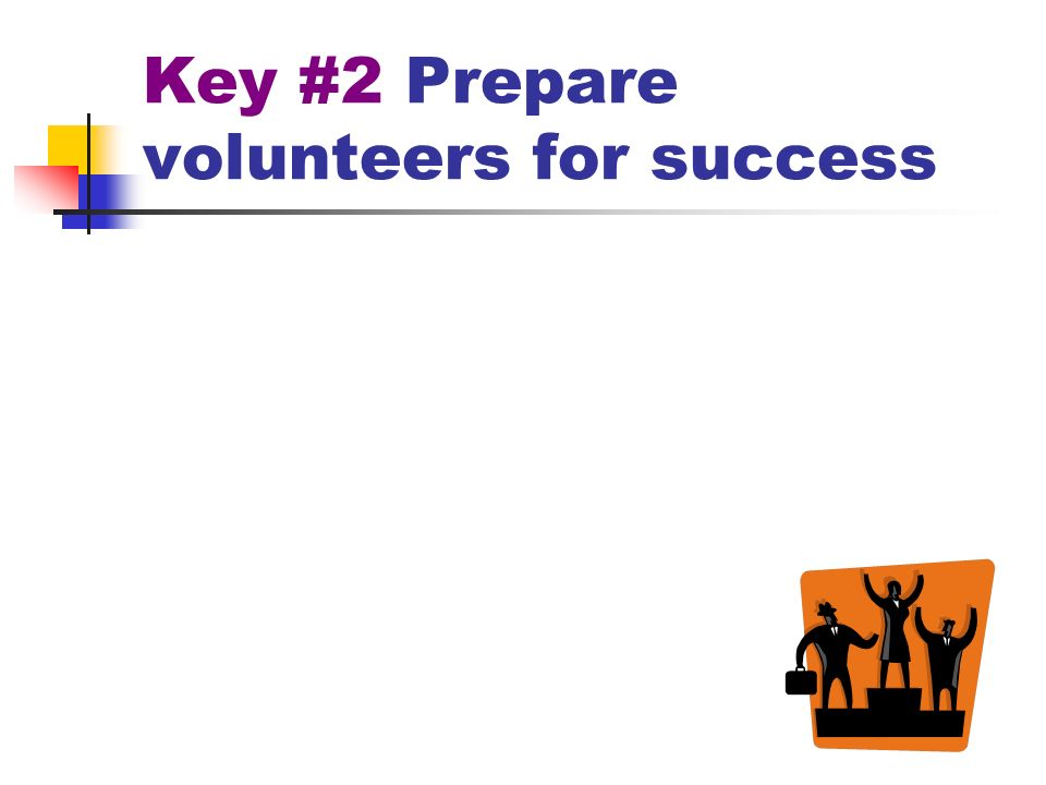 Key #2 Prepare volunteers for success