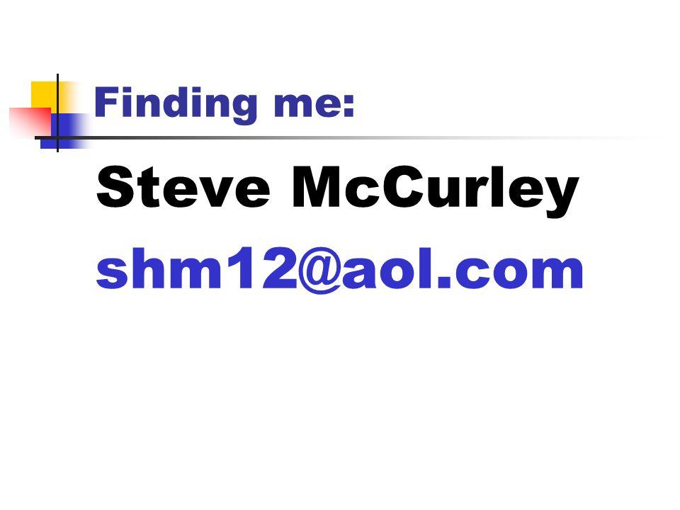 Finding me: Steve McCurley shm12@aol.com