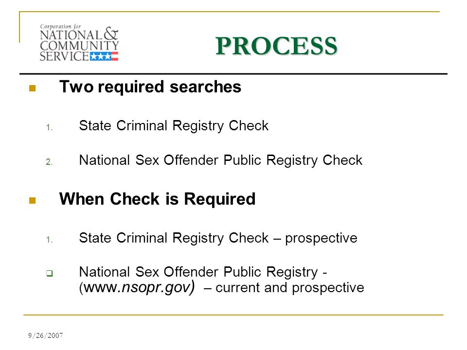 9/26/2007 PROCESS Two required searches 1. State Criminal Registry Check 2.