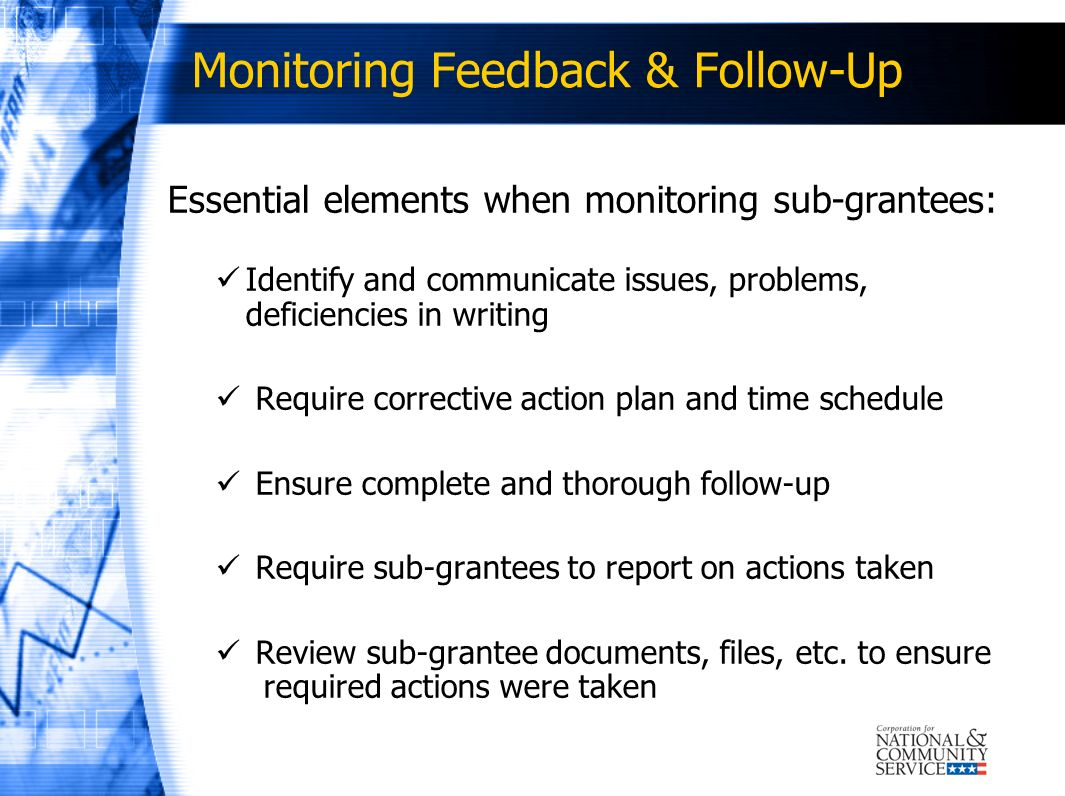 Monitoring Feedback & Follow-Up Essential elements when monitoring sub-grantees: Identify and communicate issues, problems, deficiencies in writing Re