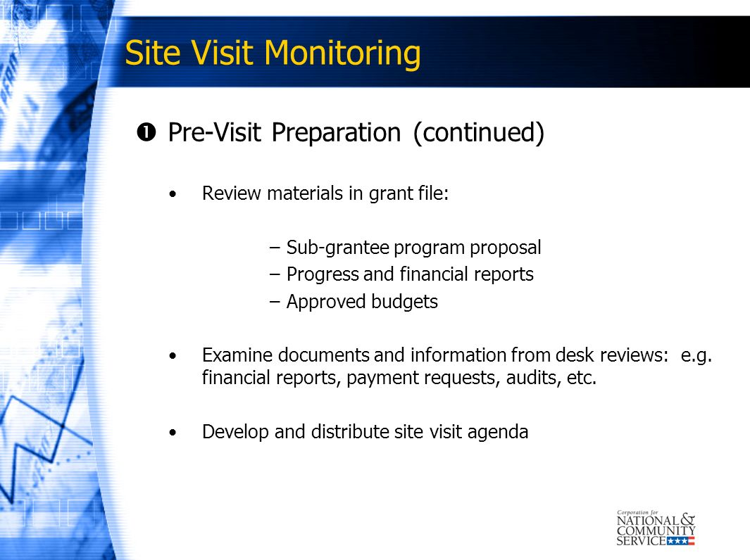 Site Visit Monitoring Pre-Visit Preparation (continued) Review materials in grant file: –Sub-grantee program proposal –Progress and financial reports