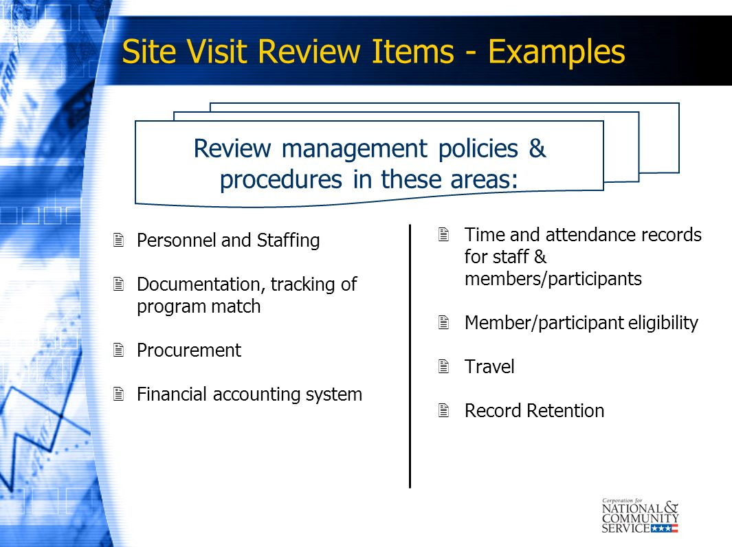 Site Visit Review Items - Examples Personnel and Staffing Documentation, tracking of program match Procurement Financial accounting system Time and at