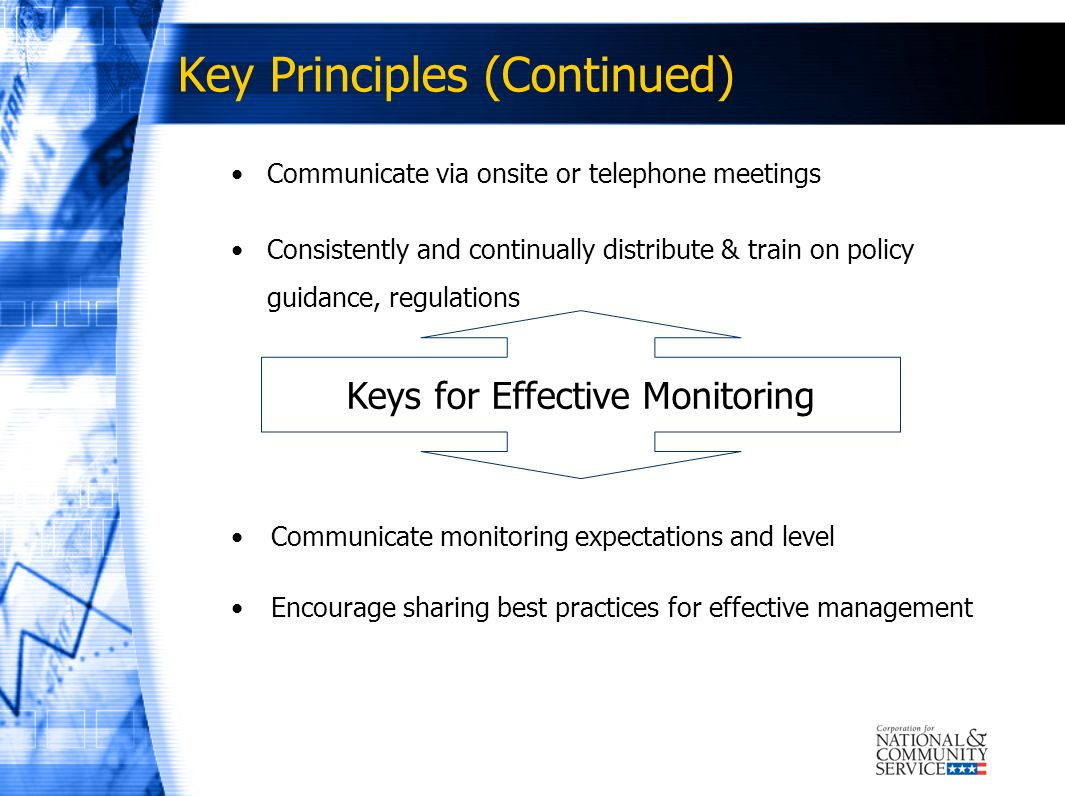 Key Principles (Continued) Communicate via onsite or telephone meetings Consistently and continually distribute & train on policy guidance, regulation