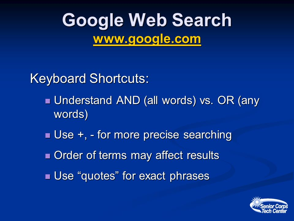 Google Web Search www.google.com www.google.com Keyboard Shortcuts: Understand AND (all words) vs.