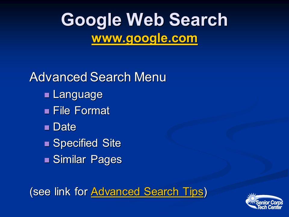 Google Web Search www.google.com www.google.com Advanced Search Menu Language Language File Format File Format Date Date Specified Site Specified Site Similar Pages Similar Pages (see link for Advanced Search Tips) Advanced Search TipsAdvanced Search Tips