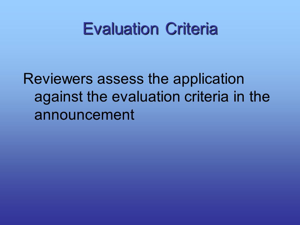 Evaluation Criteria Reviewers assess the application against the evaluation criteria in the announcement