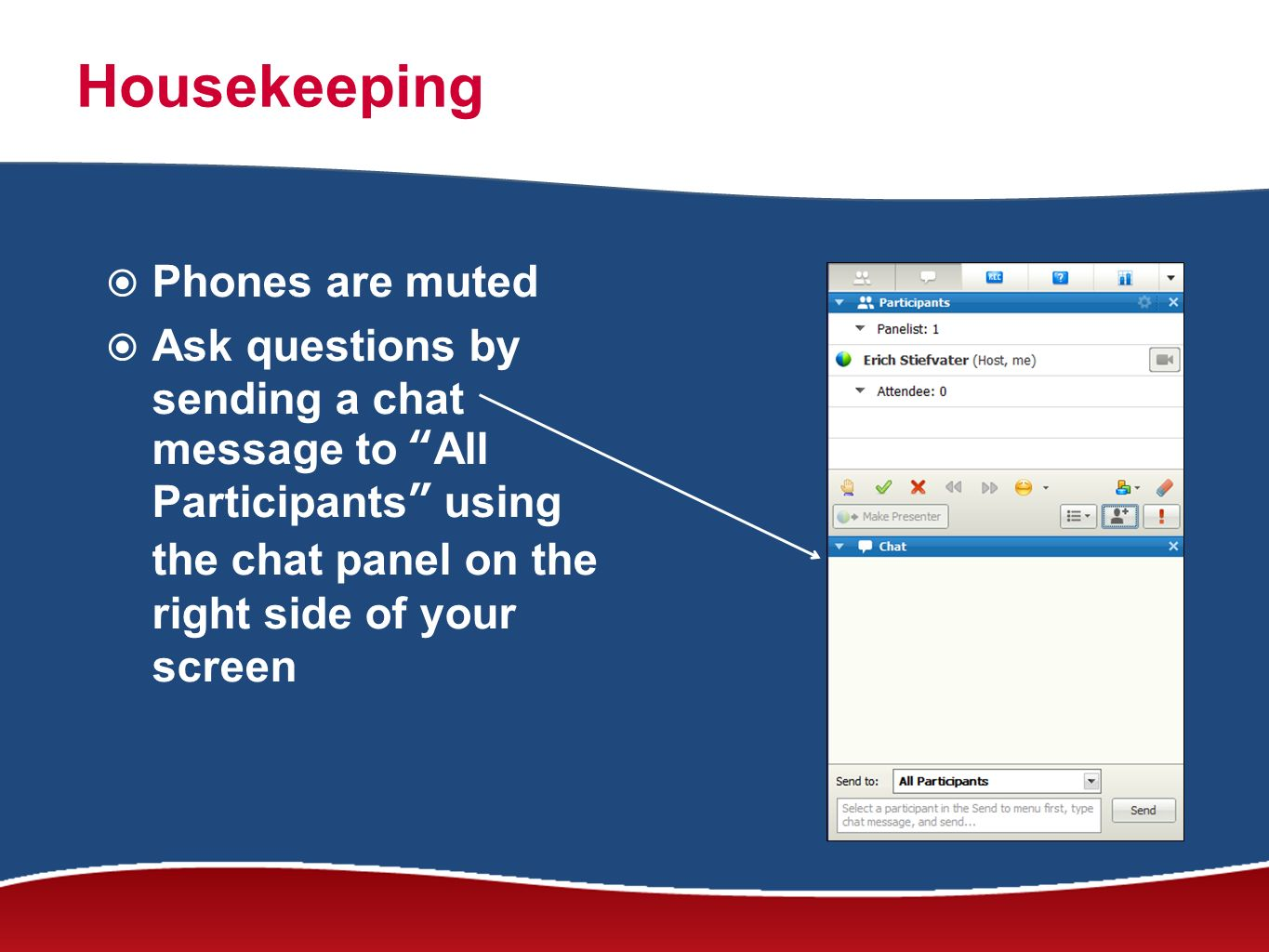 Housekeeping Phones are muted Ask questions by sending a chat message to All Participants using the chat panel on the right side of your screen