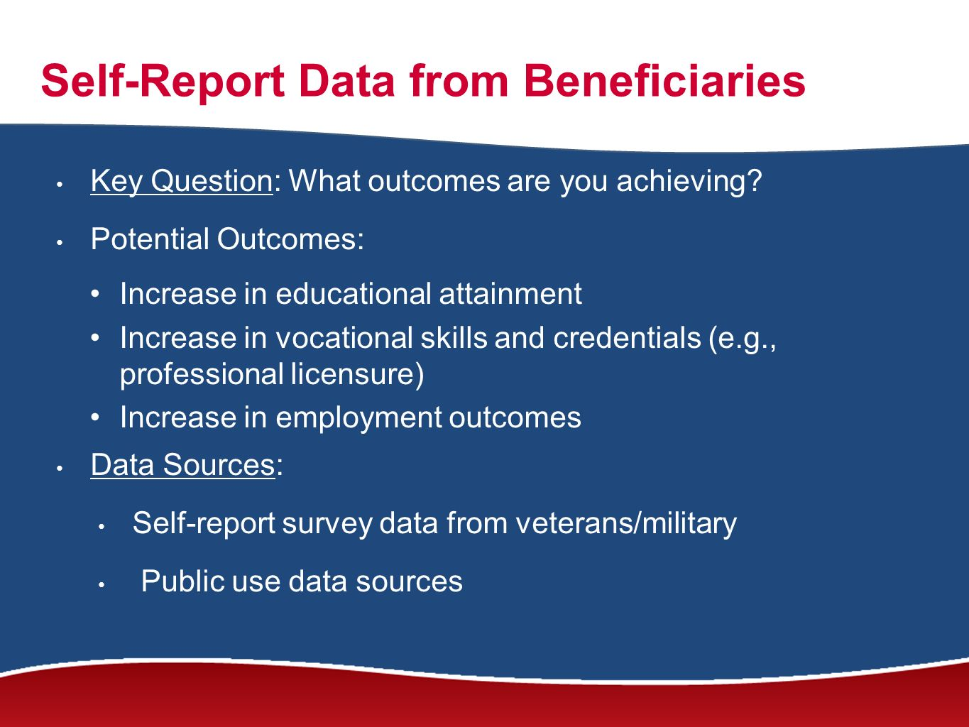 Self-Report Data from Beneficiaries Key Question: What outcomes are you achieving.