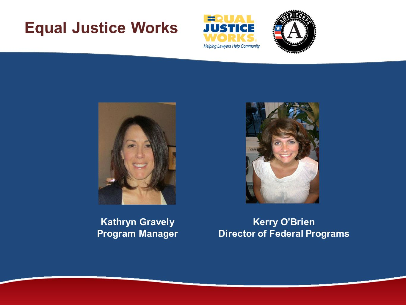 Equal Justice Works Kathryn Gravely Program Manager Kerry OBrien Director of Federal Programs