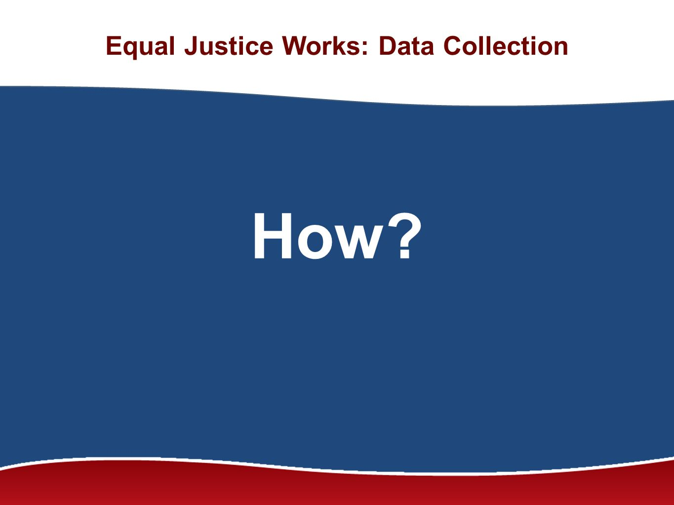 Equal Justice Works: Data Collection How