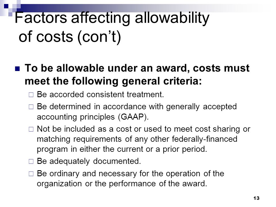 13 Factors affecting allowability of costs (cont) To be allowable under an award, costs must meet the following general criteria: Be accorded consistent treatment.