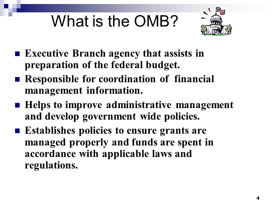 4 What is the OMB. Executive Branch agency that assists in preparation of the federal budget.