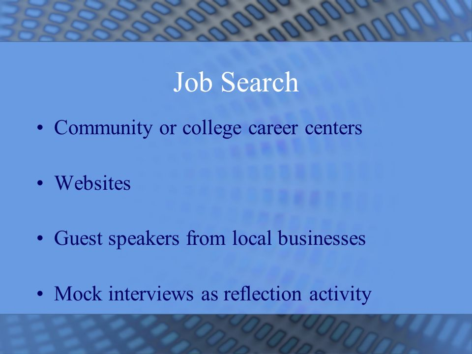 Job Search Community or college career centers Websites Guest speakers from local businesses Mock interviews as reflection activity