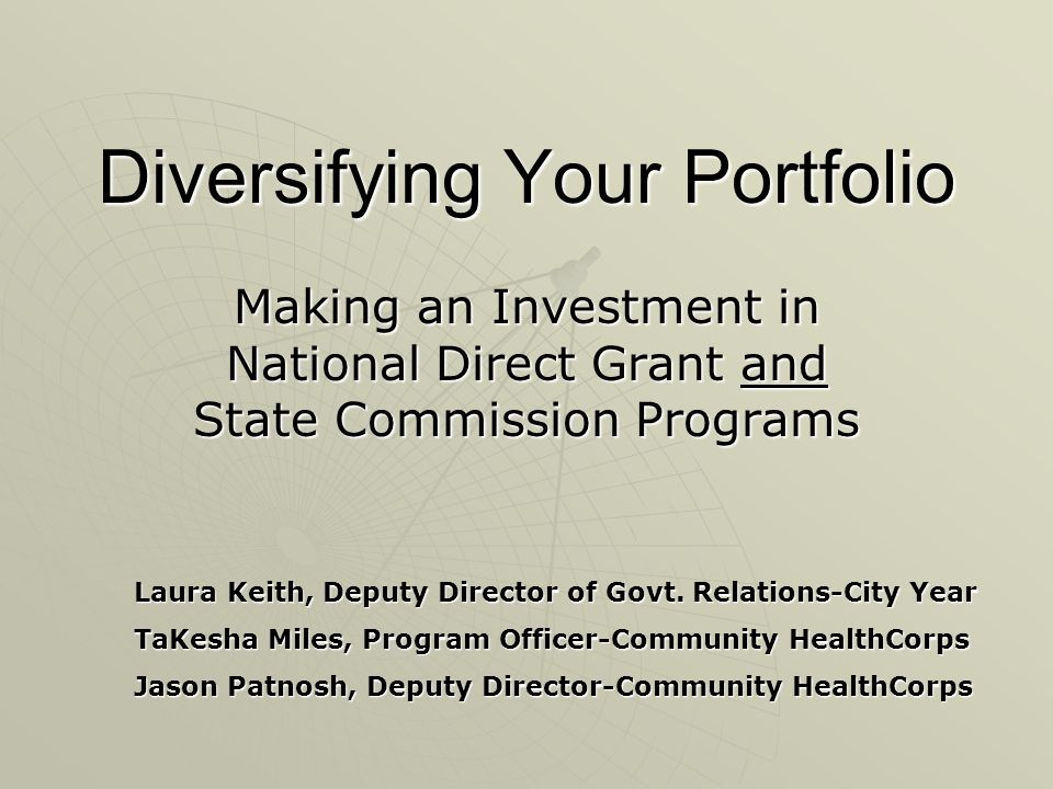 Diversifying Your Portfolio Making an Investment in National Direct Grant and State Commission Programs Laura Keith, Deputy Director of Govt.