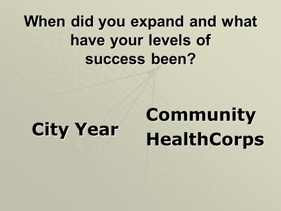 When did you expand and what have your levels of success been? City Year City Year CommunityHealthCorps