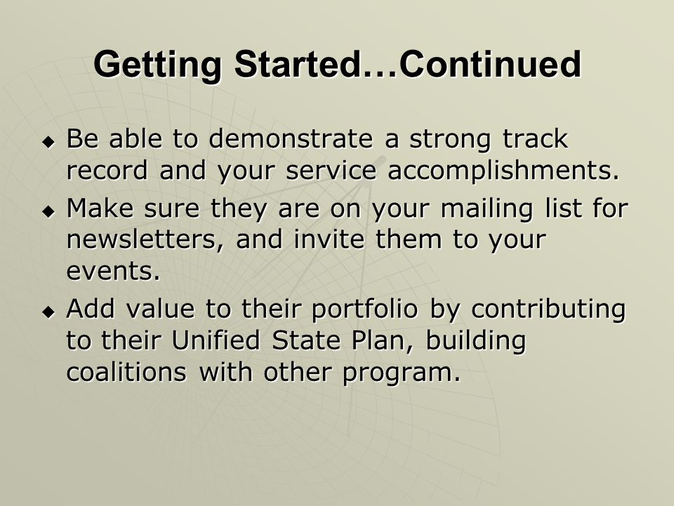 Getting Started…Continued Be able to demonstrate a strong track record and your service accomplishments. Be able to demonstrate a strong track record