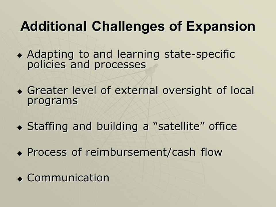 Additional Challenges of Expansion Adapting to and learning state-specific policies and processes Adapting to and learning state-specific policies and