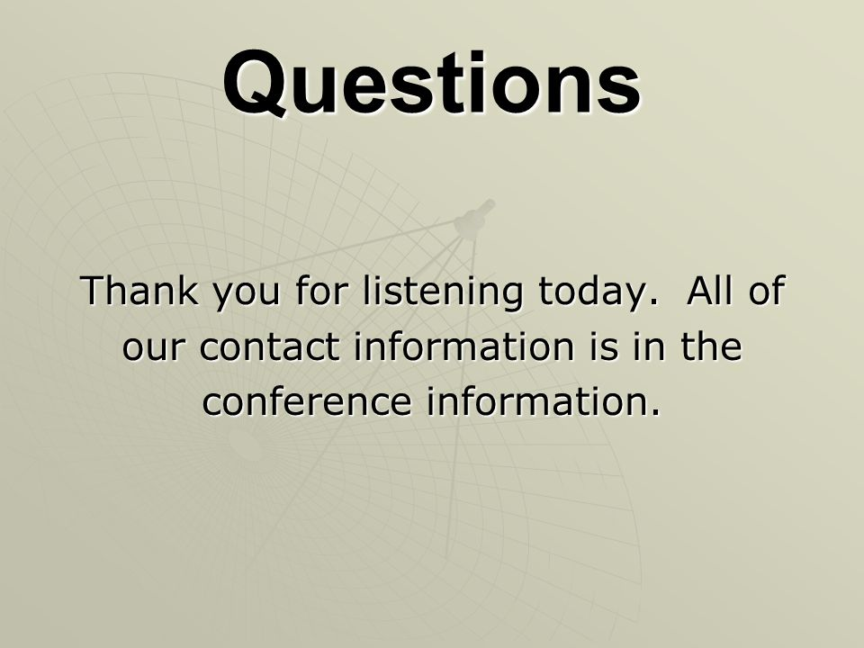 Questions Thank you for listening today. All of our contact information is in the conference information.