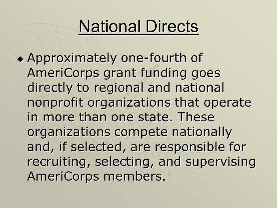 National Directs Approximately one-fourth of AmeriCorps grant funding goes directly to regional and national nonprofit organizations that operate in more than one state.