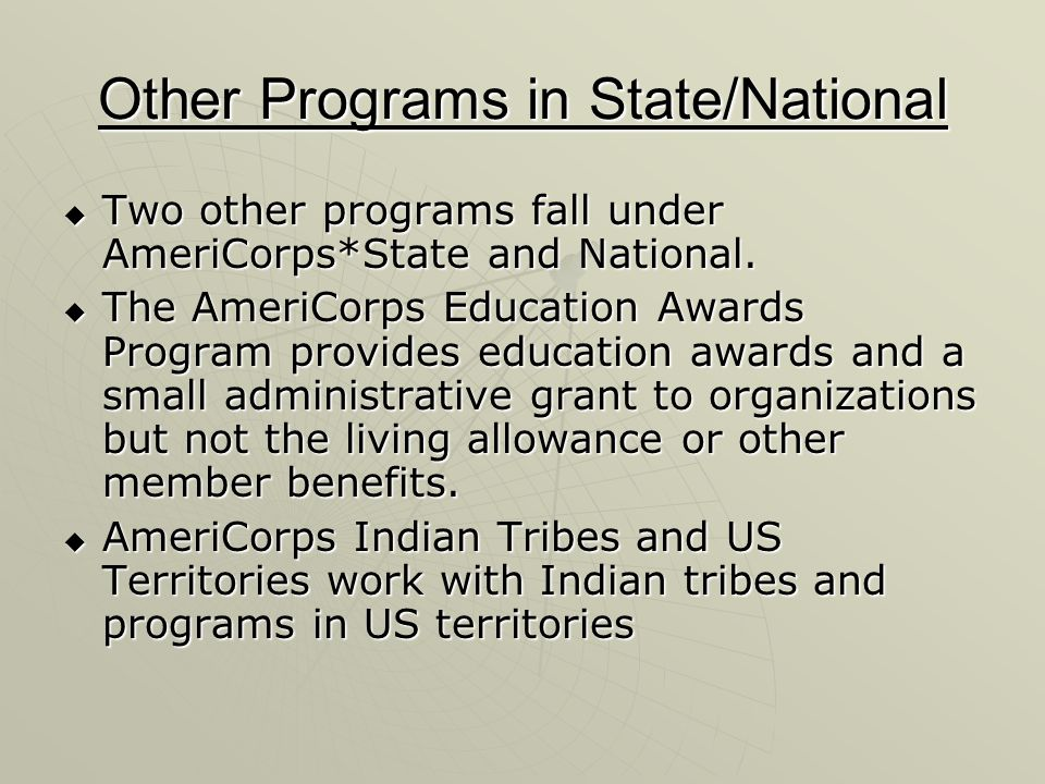 Other Programs in State/National Two other programs fall under AmeriCorps*State and National. Two other programs fall under AmeriCorps*State and Natio