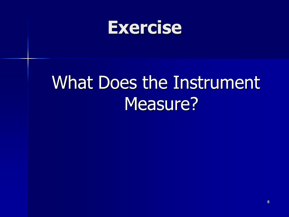 8 Exercise What Does the Instrument Measure