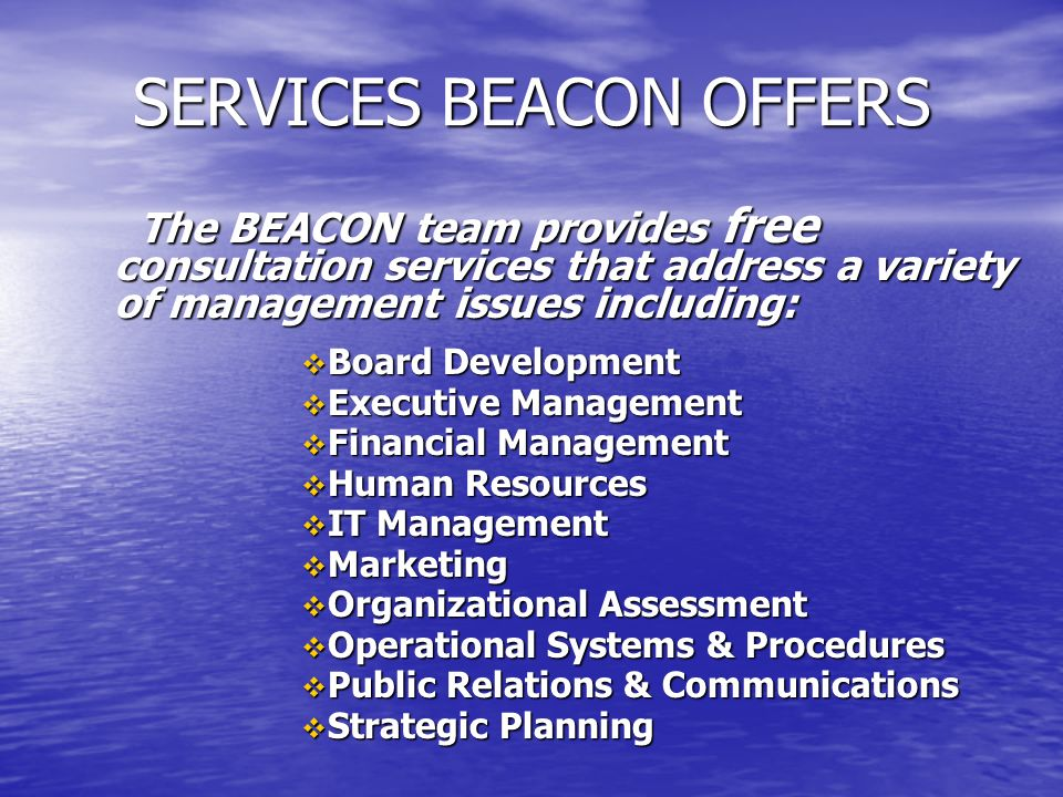 SERVICES BEACON OFFERS The BEACON team provides free consultation services that address a variety of management issues including: The BEACON team prov