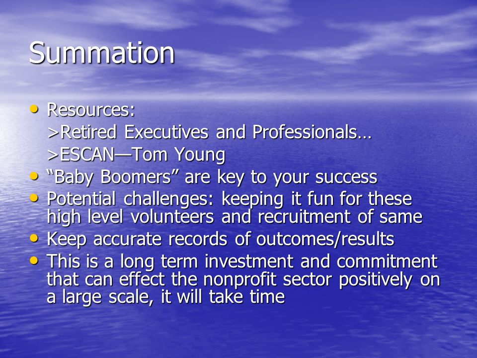Summation Resources: Resources: >Retired Executives and Professionals… >ESCANTom Young >ESCANTom Young Baby Boomers are key to your success Baby Boome