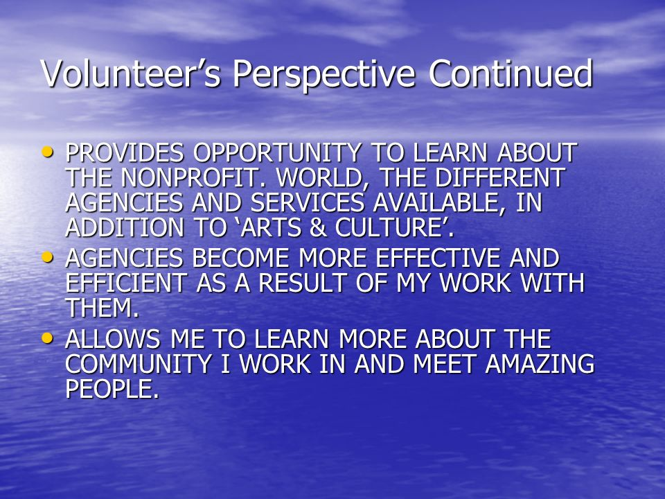 Volunteers Perspective Continued PROVIDES OPPORTUNITY TO LEARN ABOUT THE NONPROFIT. WORLD, THE DIFFERENT AGENCIES AND SERVICES AVAILABLE, IN ADDITION