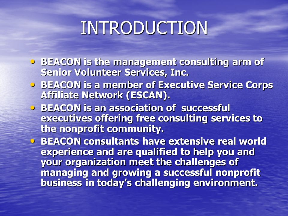 INTRODUCTION BEACON is the management consulting arm of Senior Volunteer Services, Inc. BEACON is the management consulting arm of Senior Volunteer Se
