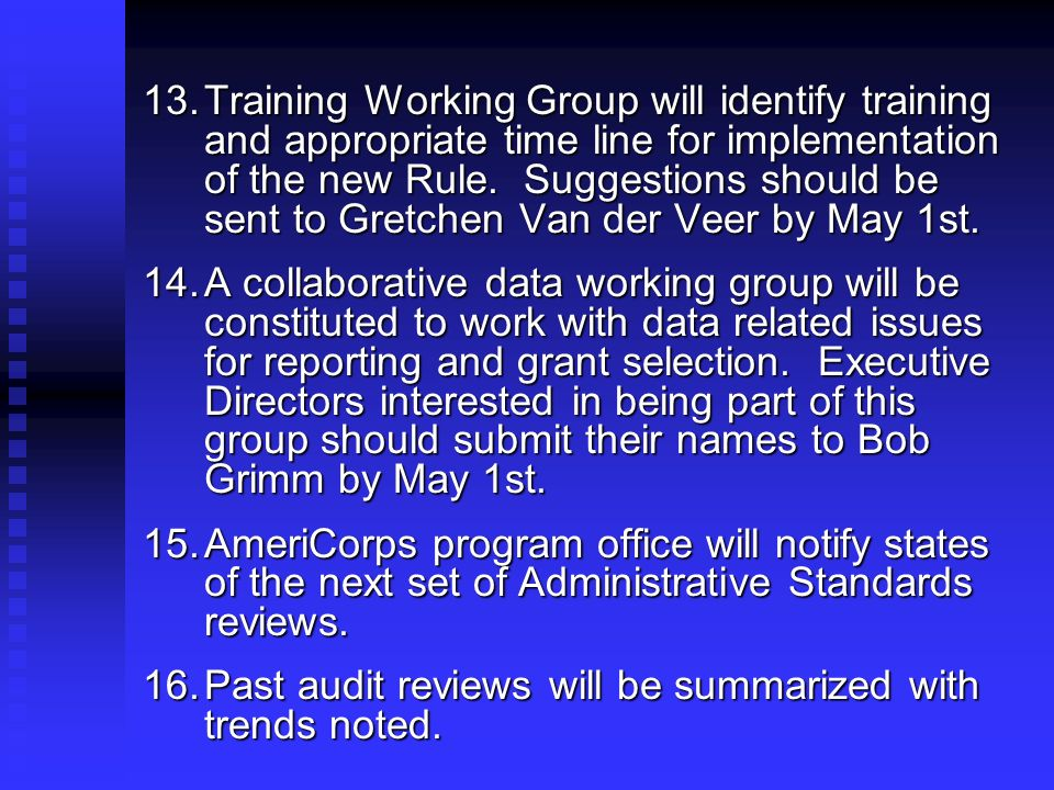 13.Training Working Group will identify training and appropriate time line for implementation of the new Rule. Suggestions should be sent to Gretchen