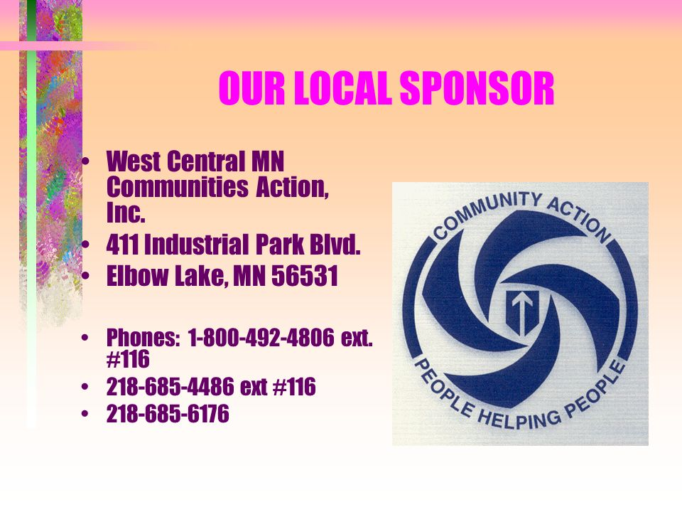 OUR LOCAL SPONSOR West Central MN Communities Action, Inc.