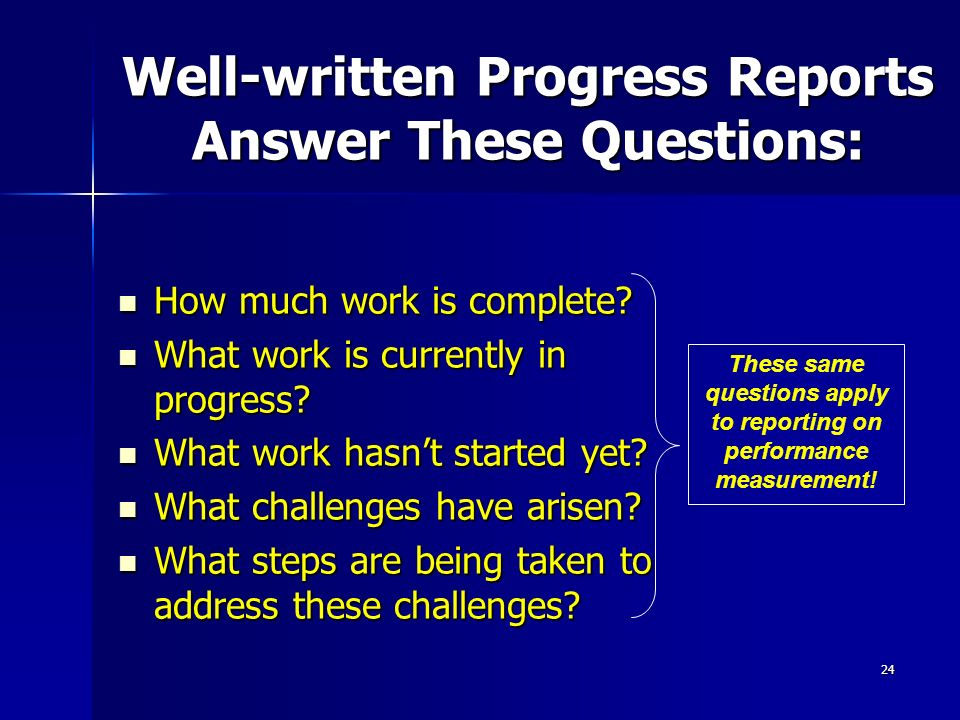 24 Well-written Progress Reports Answer These Questions: How much work is complete.