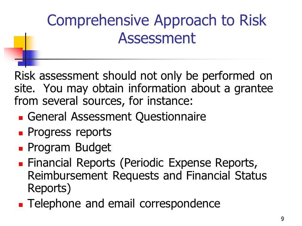 8 Risk Assessment Methodology Consider your capacity to address all issues identified Capacity considerations include: Staff Size Number of Grantees to support Resources available Number of programs in Portfolio Distance between programs Multi-site programs