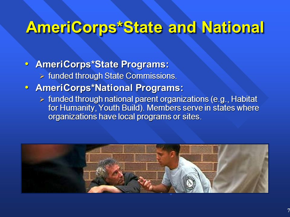 7 AmeriCorps*State and National AmeriCorps*State Programs: AmeriCorps*State Programs: funded through State Commissions.