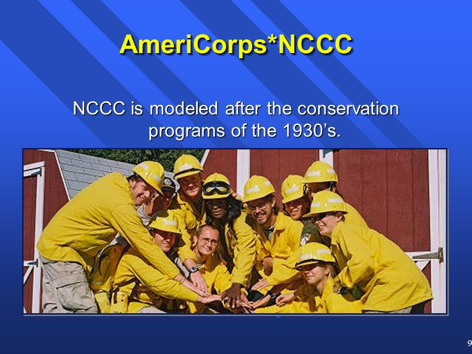 9 AmeriCorps*NCCCAmeriCorps*NCCC NCCC is modeled after the conservation programs of the 1930s.