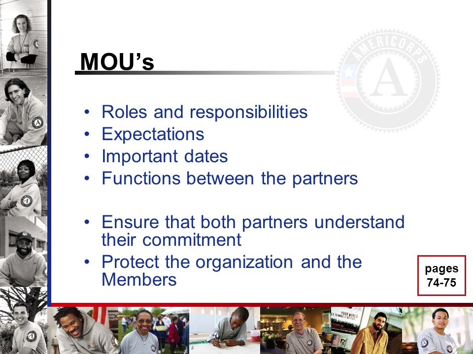 MOUs Roles and responsibilities Expectations Important dates Functions between the partners Ensure that both partners understand their commitment Protect the organization and the Members pages 74-75