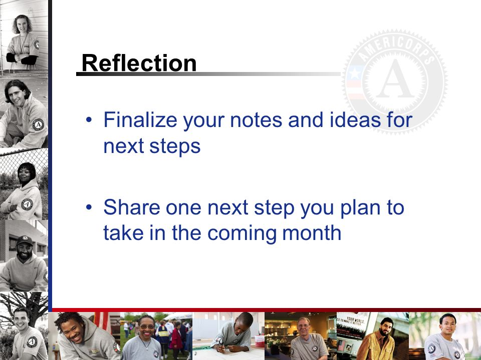 Reflection Finalize your notes and ideas for next steps Share one next step you plan to take in the coming month