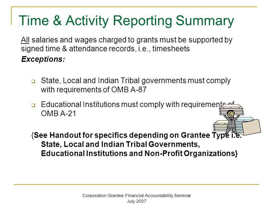 Corporation Grantee Financial Accountability Seminar July 2007 Time & Activity Reporting Summary All salaries and wages charged to grants must be supp