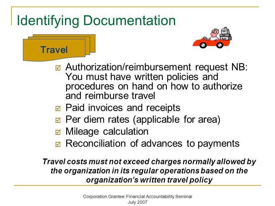 Corporation Grantee Financial Accountability Seminar July 2007 Identifying Documentation Authorization/reimbursement request NB: You must have written