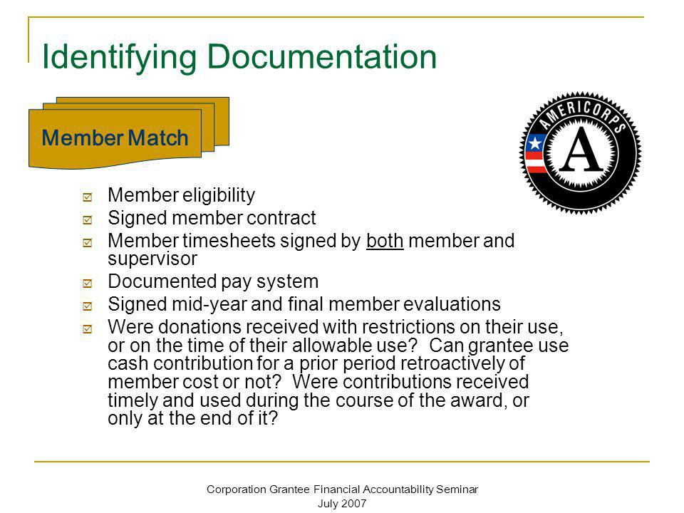 Corporation Grantee Financial Accountability Seminar July 2007 Identifying Documentation Member eligibility Signed member contract Member timesheets s