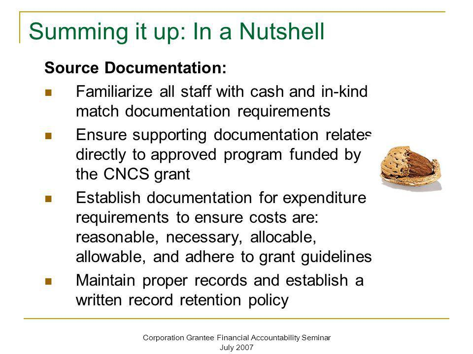 Corporation Grantee Financial Accountability Seminar July 2007 Summing it up: In a Nutshell Source Documentation: Familiarize all staff with cash and