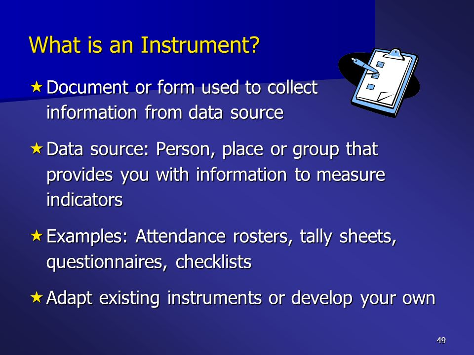 49 What is an Instrument? Document or form used to collect information from data source Document or form used to collect information from data source