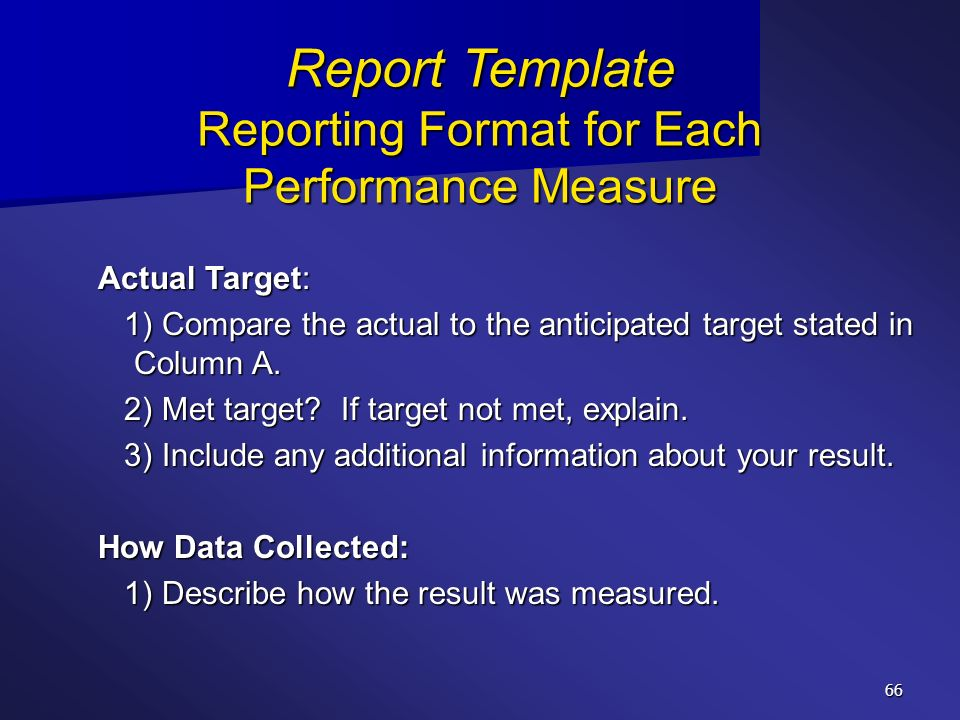 66 Report Template Reporting Format for Each Performance Measure Actual Target: 1) Compare the actual to the anticipated target stated in Column A. 1)