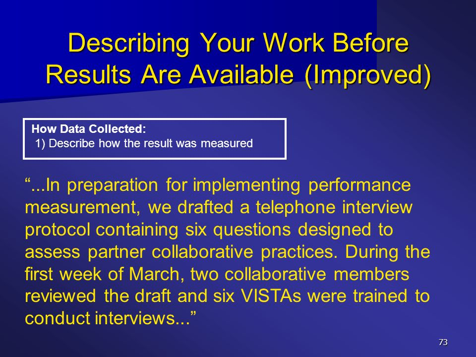 73 Describing Your Work Before Results Are Available (Improved) How Data Collected: 1) Describe how the result was measured...In preparation for imple