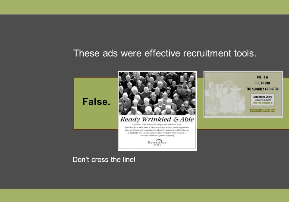 These ads were effective recruitment tools. False. Dont cross the line!