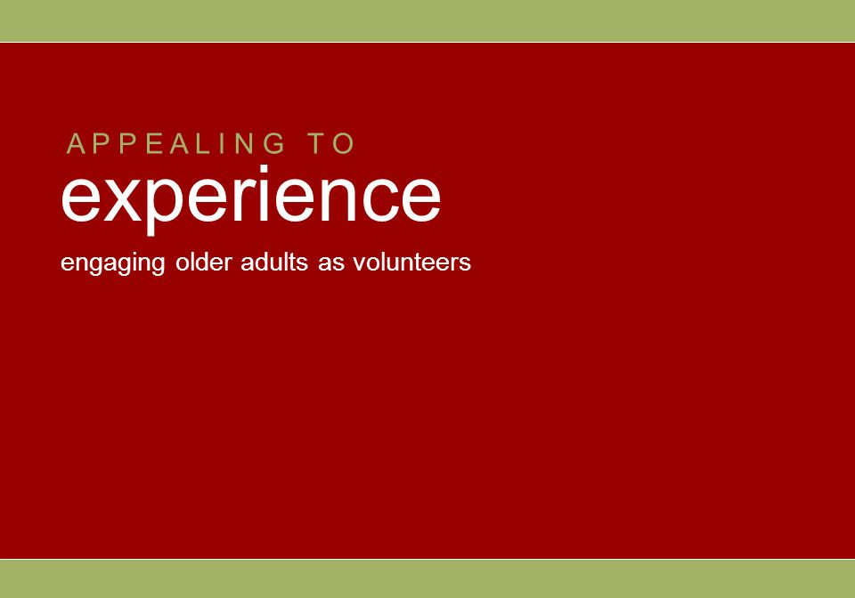A P P E A L I N G T O experience engaging older adults as volunteers