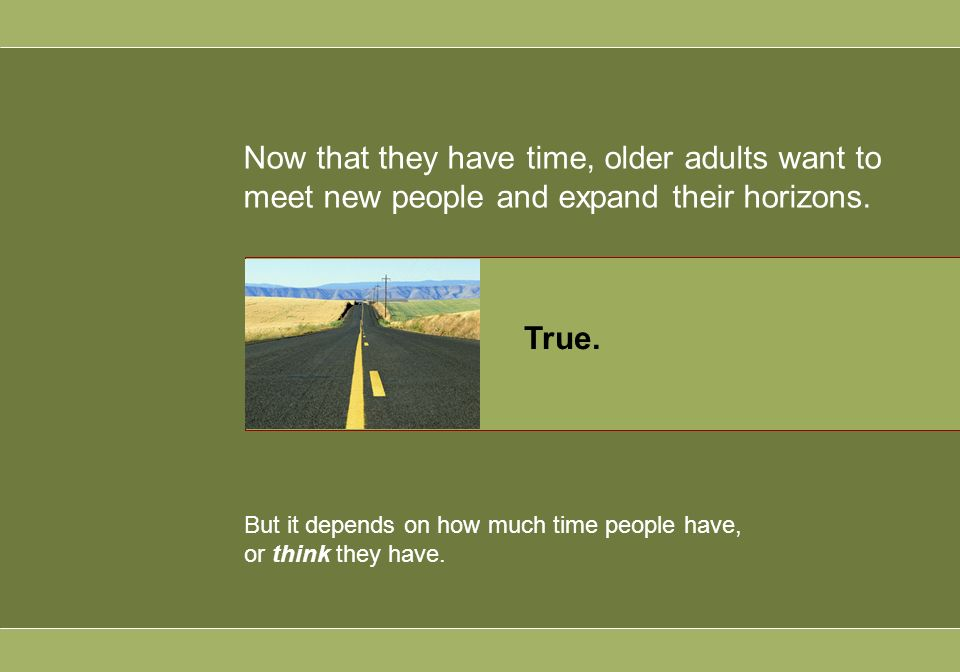Now that they have time, older adults want to meet new people and expand their horizons.